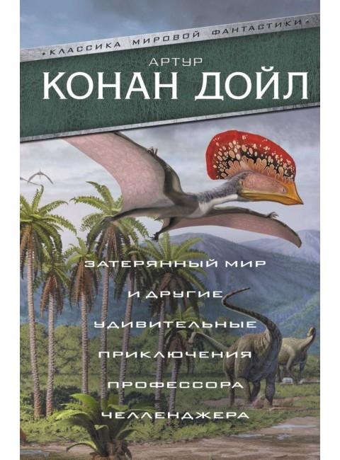 Затерянный мир и другие удивительные приключения профессора Челленджера. Артур Конан Дойл